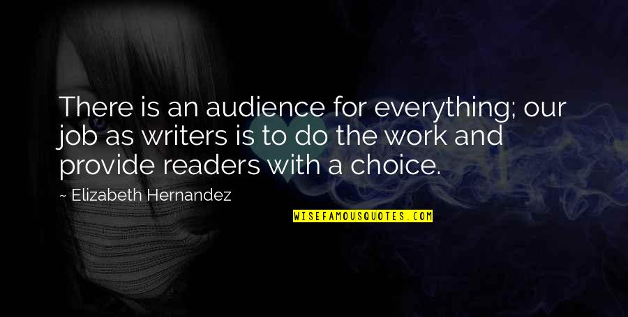 Writers And Readers Quotes By Elizabeth Hernandez: There is an audience for everything; our job
