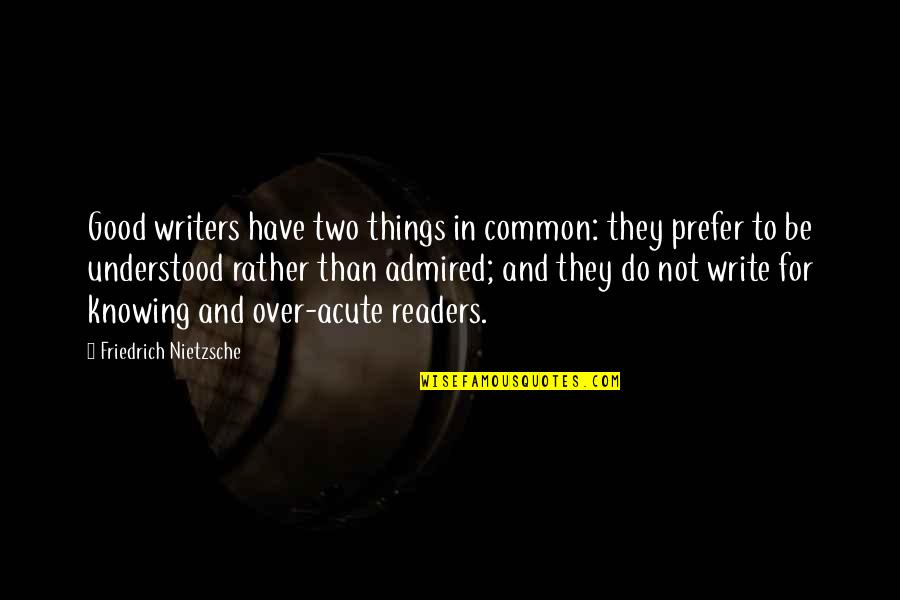 Writers And Readers Quotes By Friedrich Nietzsche: Good writers have two things in common: they
