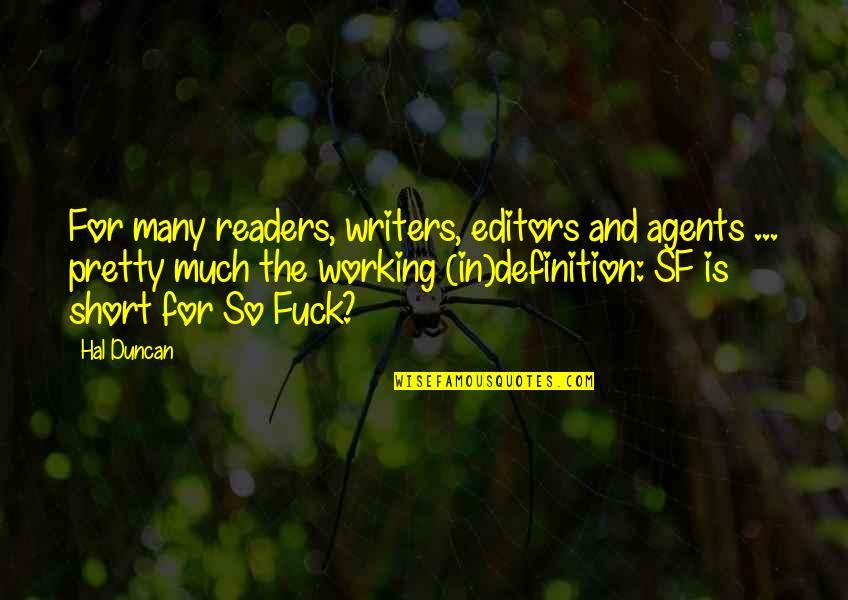 Writers And Readers Quotes By Hal Duncan: For many readers, writers, editors and agents ...