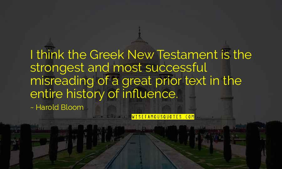 Writers And Readers Quotes By Harold Bloom: I think the Greek New Testament is the