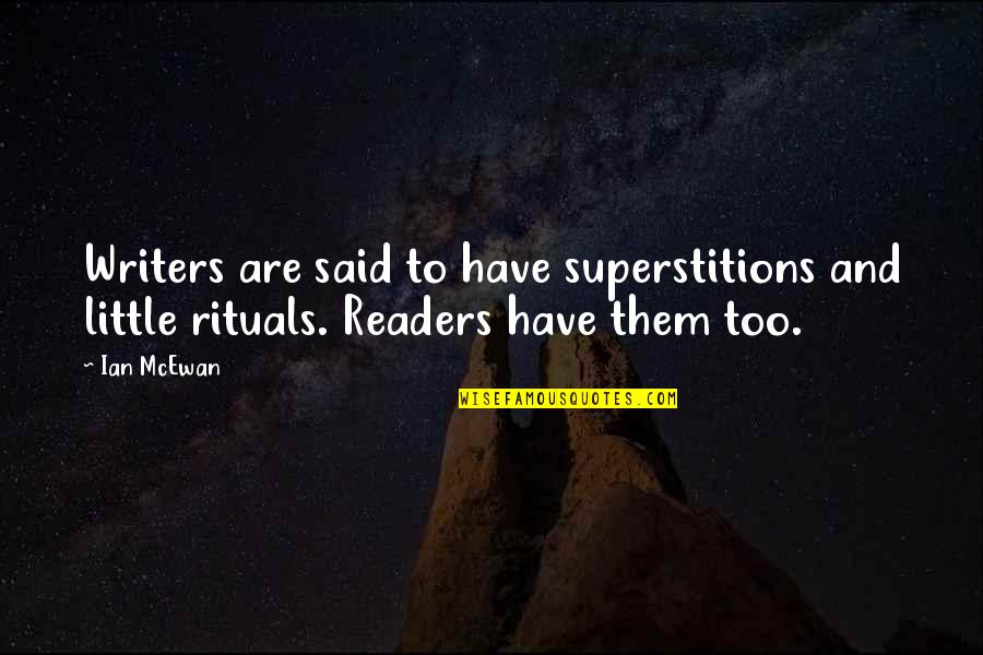 Writers And Readers Quotes By Ian McEwan: Writers are said to have superstitions and little
