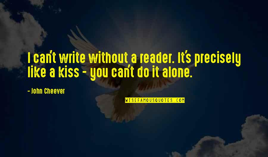 Writers And Readers Quotes By John Cheever: I can't write without a reader. It's precisely