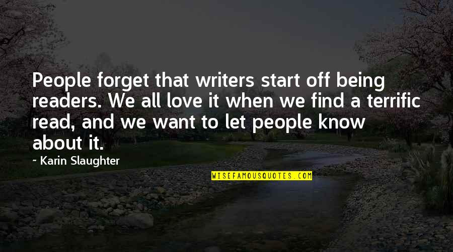 Writers And Readers Quotes By Karin Slaughter: People forget that writers start off being readers.