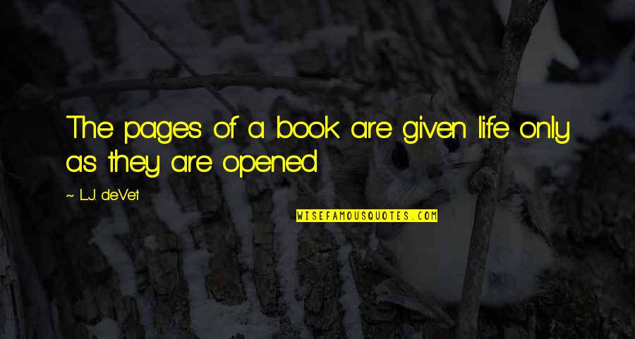 Writers And Readers Quotes By L.J. DeVet: The pages of a book are given life