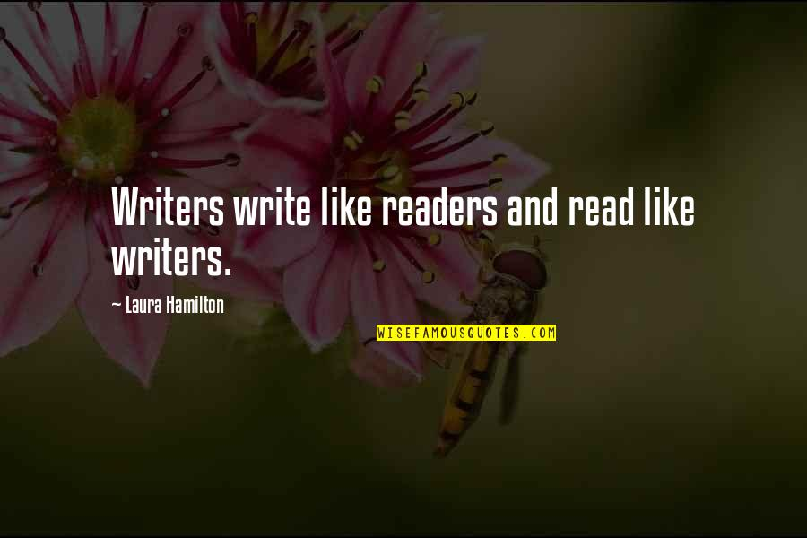 Writers And Readers Quotes By Laura Hamilton: Writers write like readers and read like writers.