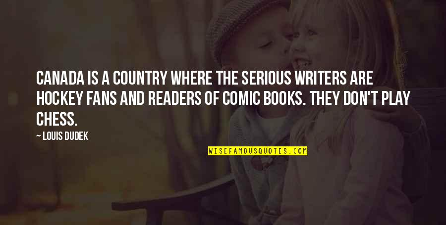 Writers And Readers Quotes By Louis Dudek: Canada is a country where the serious writers