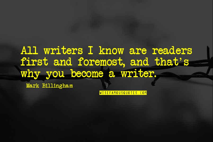 Writers And Readers Quotes By Mark Billingham: All writers I know are readers first and