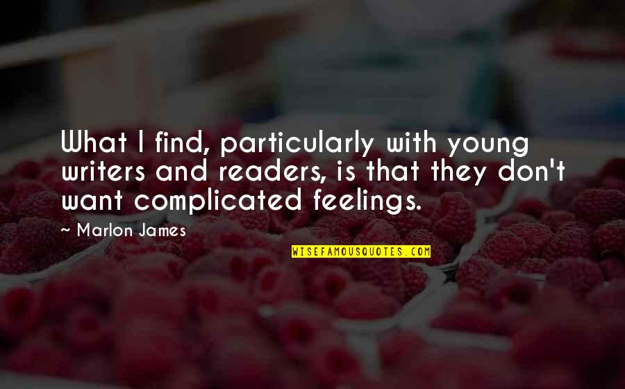Writers And Readers Quotes By Marlon James: What I find, particularly with young writers and