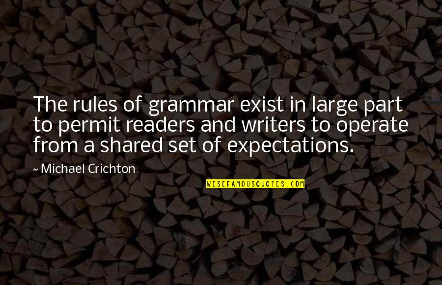 Writers And Readers Quotes By Michael Crichton: The rules of grammar exist in large part
