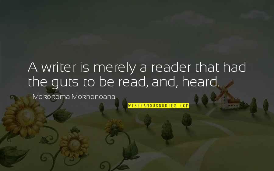Writers And Readers Quotes By Mokokoma Mokhonoana: A writer is merely a reader that had