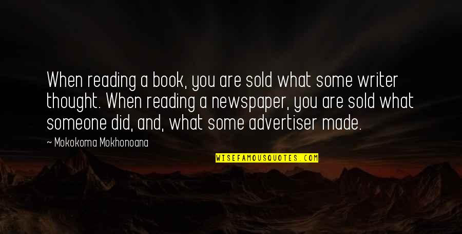 Writers And Readers Quotes By Mokokoma Mokhonoana: When reading a book, you are sold what