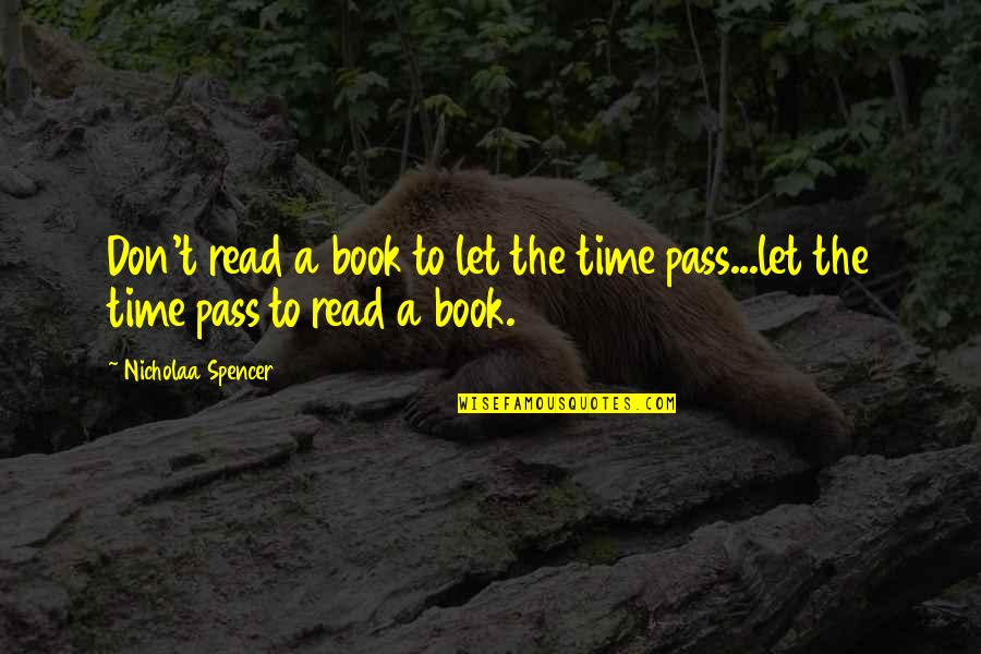 Writers And Readers Quotes By Nicholaa Spencer: Don't read a book to let the time