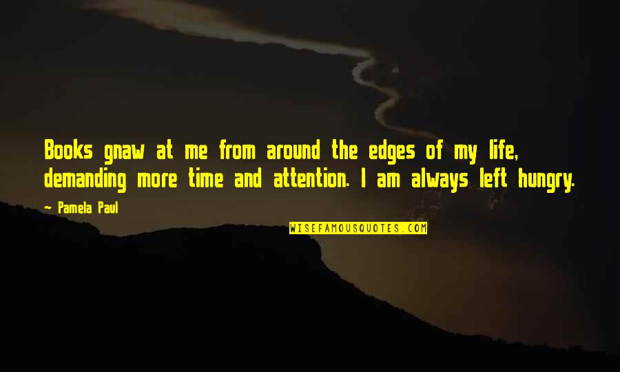 Writers And Readers Quotes By Pamela Paul: Books gnaw at me from around the edges