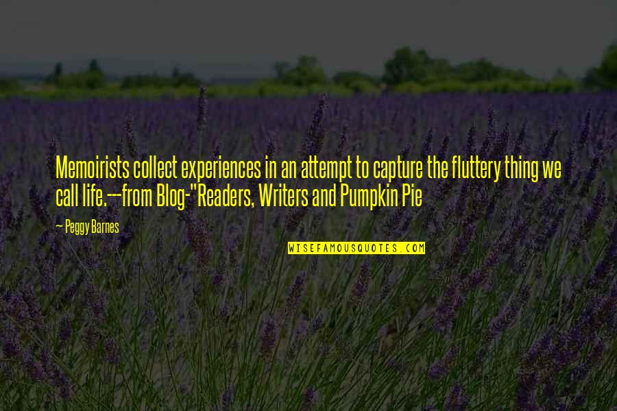 Writers And Readers Quotes By Peggy Barnes: Memoirists collect experiences in an attempt to capture