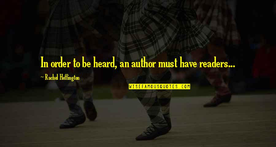 Writers And Readers Quotes By Rachel Heffington: In order to be heard, an author must