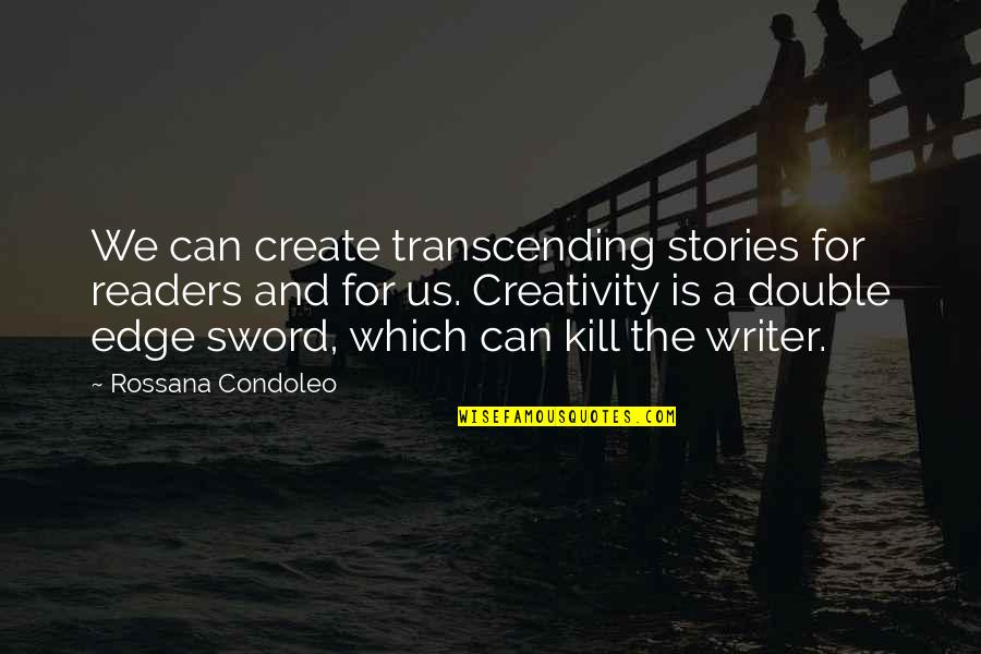 Writers And Readers Quotes By Rossana Condoleo: We can create transcending stories for readers and