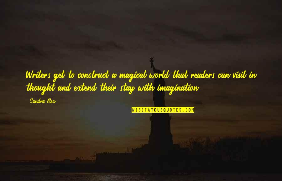 Writers And Readers Quotes By Sandra Alex: Writers get to construct a magical world that