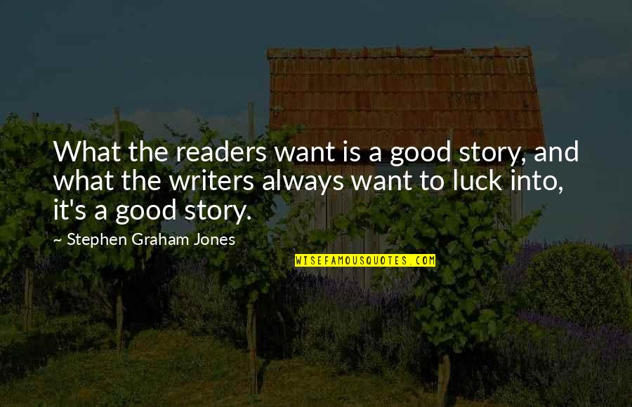 Writers And Readers Quotes By Stephen Graham Jones: What the readers want is a good story,