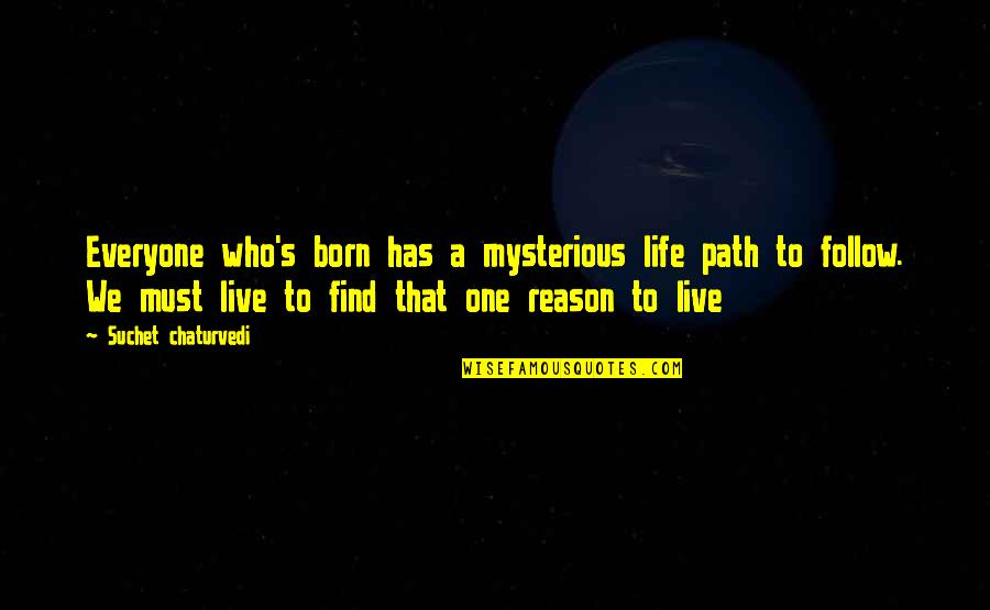 Writers And Readers Quotes By Suchet Chaturvedi: Everyone who's born has a mysterious life path