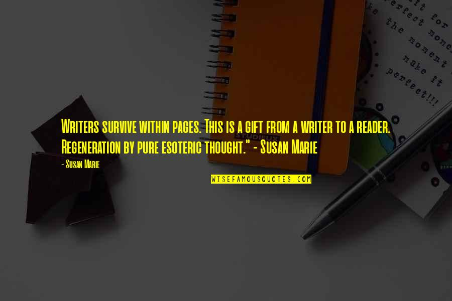 Writers And Readers Quotes By Susan Marie: Writers survive within pages. This is a gift