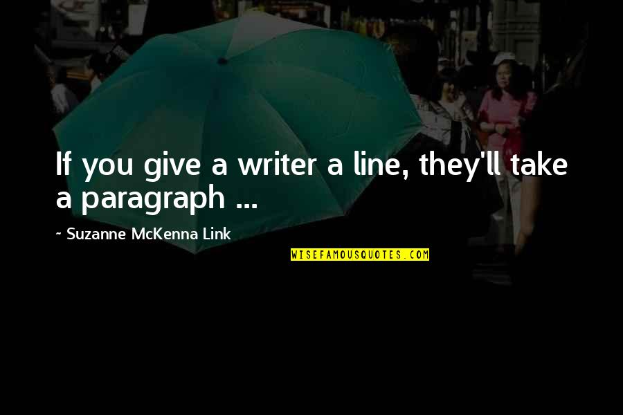 Writers And Readers Quotes By Suzanne McKenna Link: If you give a writer a line, they'll
