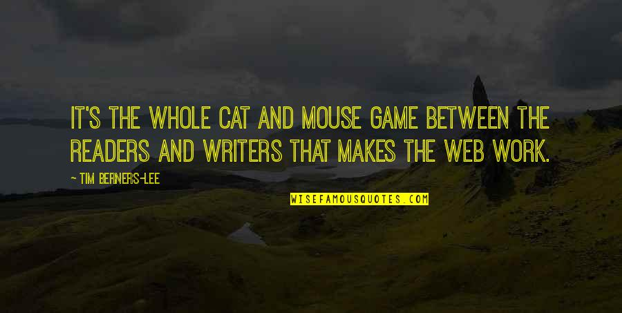 Writers And Readers Quotes By Tim Berners-Lee: It's the whole cat and mouse game between