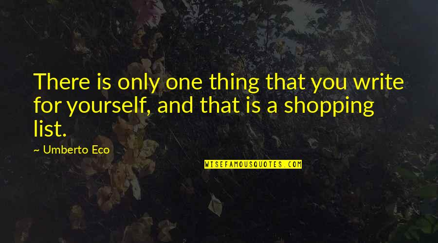 Writers And Readers Quotes By Umberto Eco: There is only one thing that you write