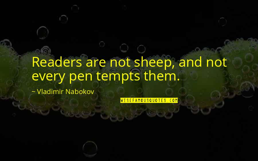 Writers And Readers Quotes By Vladimir Nabokov: Readers are not sheep, and not every pen