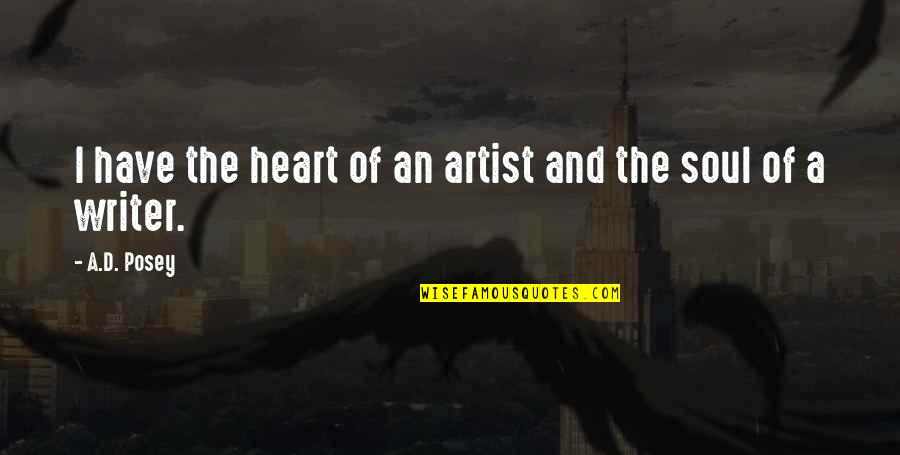 Writers And Writing Quotes By A.D. Posey: I have the heart of an artist and