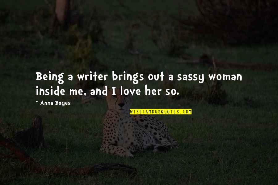 Writers And Writing Quotes By Anna Bayes: Being a writer brings out a sassy woman
