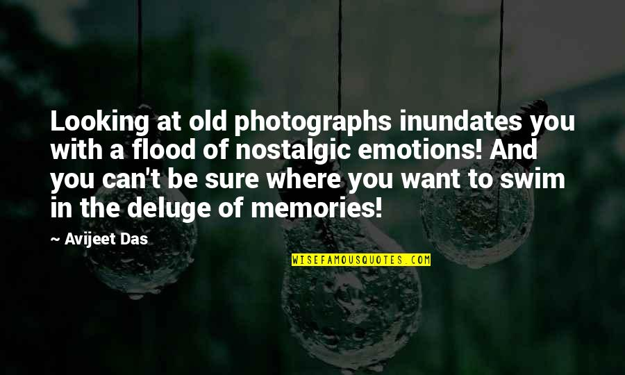 Writers And Writing Quotes By Avijeet Das: Looking at old photographs inundates you with a