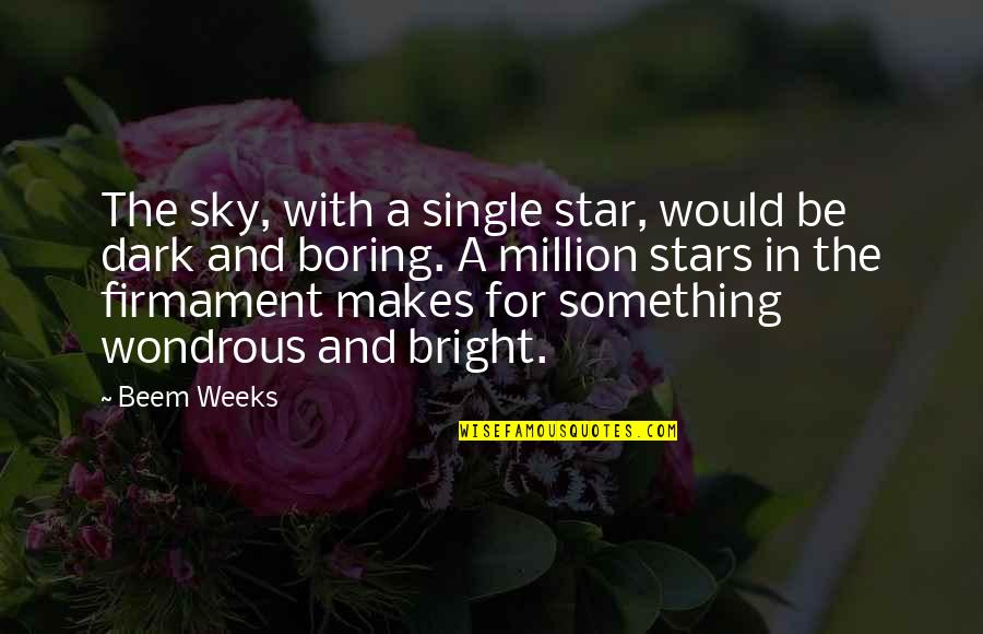 Writers And Writing Quotes By Beem Weeks: The sky, with a single star, would be