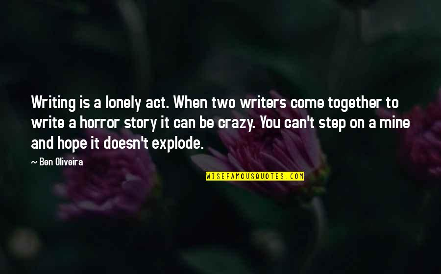 Writers And Writing Quotes By Ben Oliveira: Writing is a lonely act. When two writers