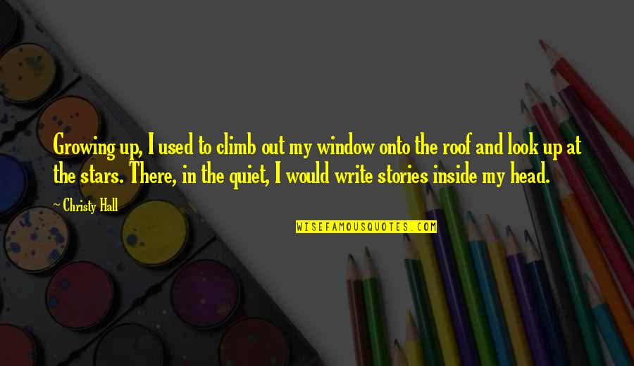 Writers And Writing Quotes By Christy Hall: Growing up, I used to climb out my