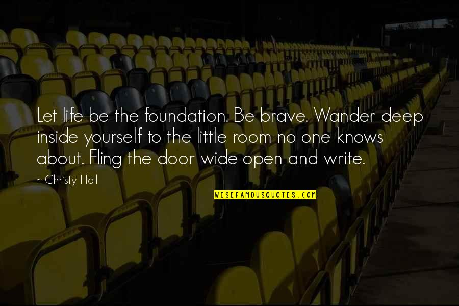 Writers And Writing Quotes By Christy Hall: Let life be the foundation. Be brave. Wander