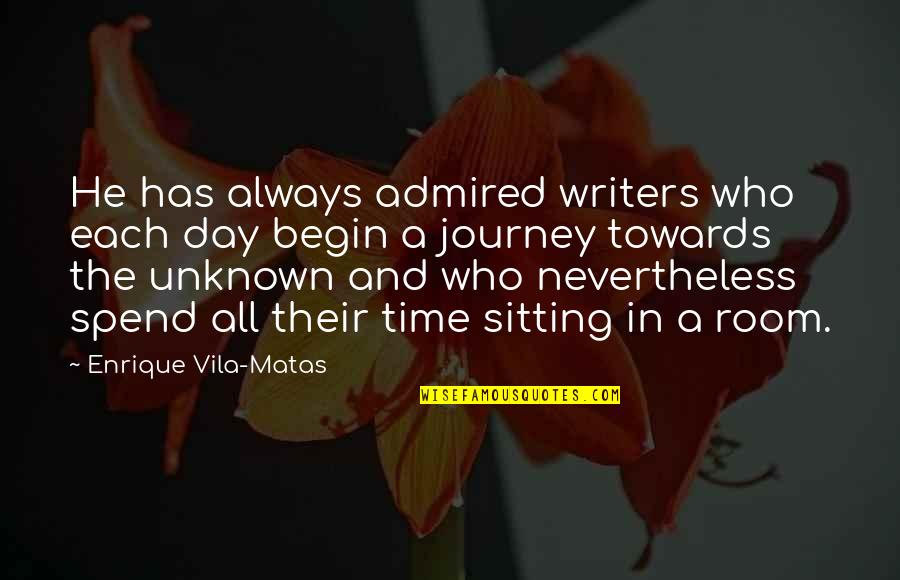 Writers And Writing Quotes By Enrique Vila-Matas: He has always admired writers who each day