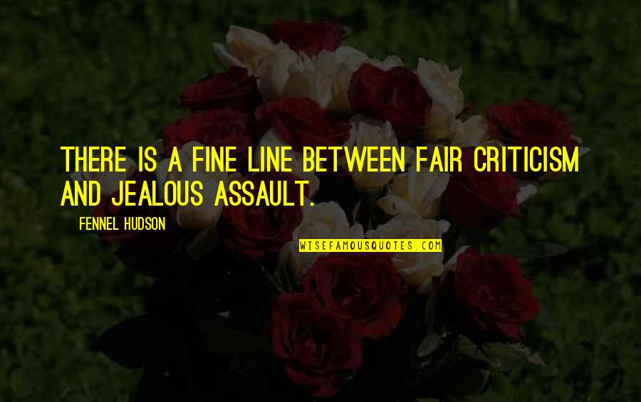Writers And Writing Quotes By Fennel Hudson: There is a fine line between fair criticism