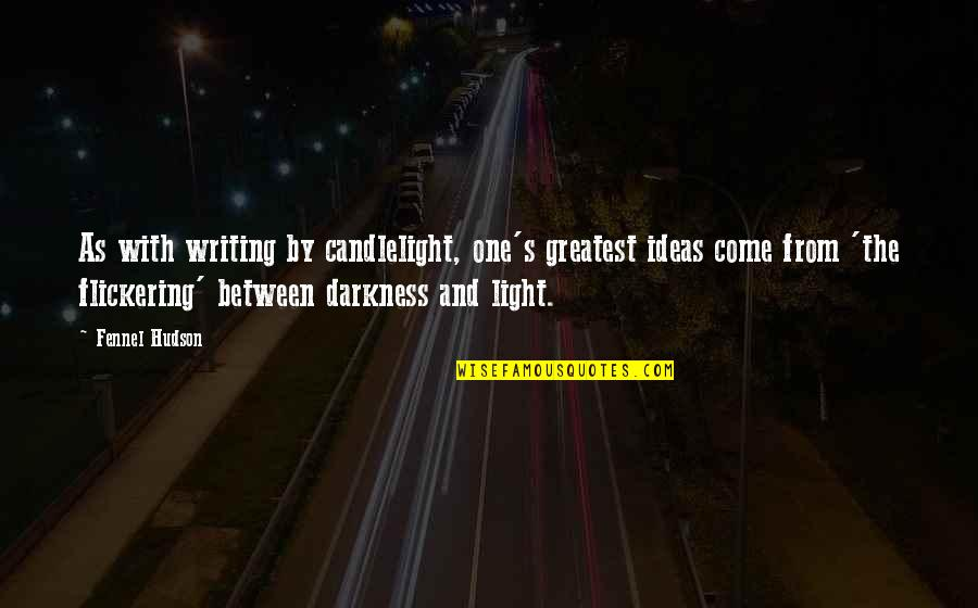 Writers And Writing Quotes By Fennel Hudson: As with writing by candlelight, one's greatest ideas