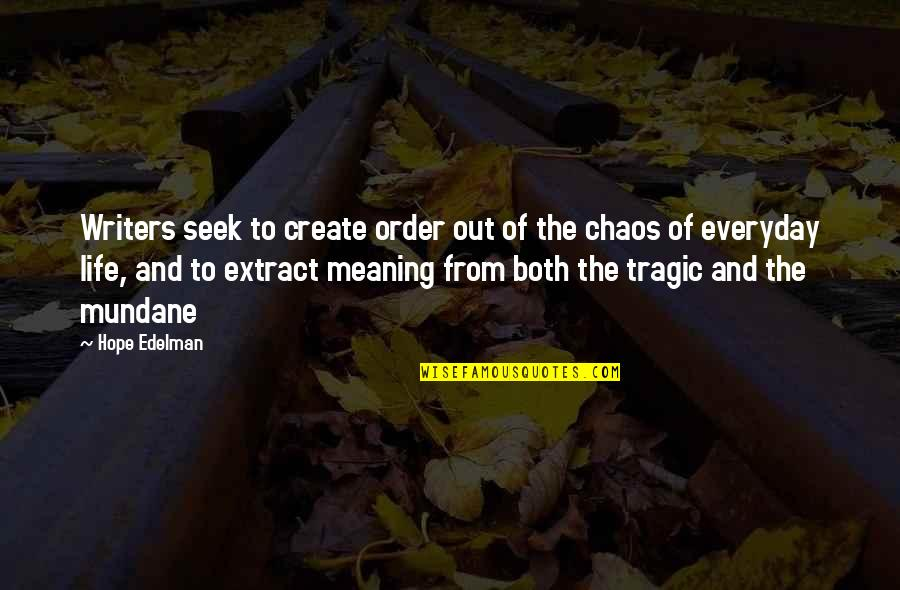 Writers And Writing Quotes By Hope Edelman: Writers seek to create order out of the