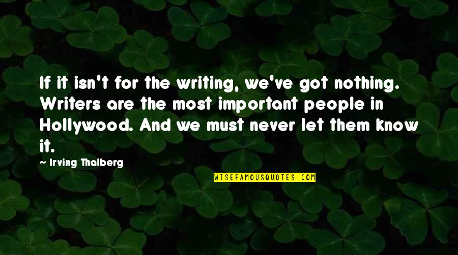 Writers And Writing Quotes By Irving Thalberg: If it isn't for the writing, we've got