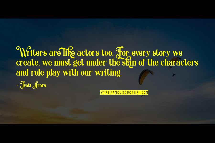 Writers And Writing Quotes By Jyoti Arora: Writers are like actors too. For every story