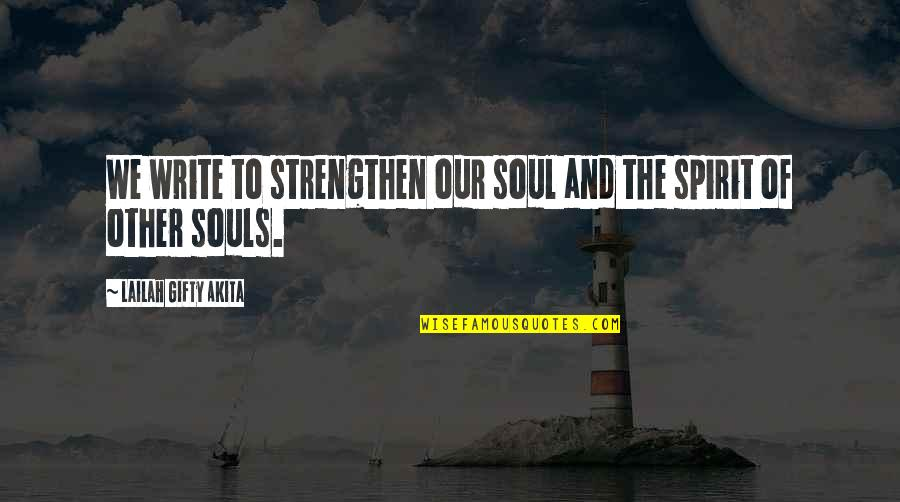 Writers And Writing Quotes By Lailah Gifty Akita: We write to strengthen our soul and the