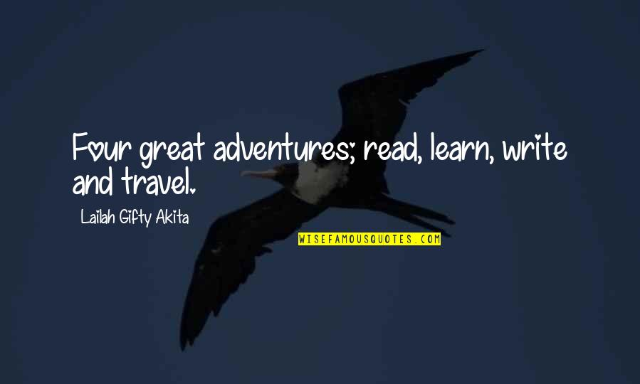 Writers And Writing Quotes By Lailah Gifty Akita: Four great adventures; read, learn, write and travel.