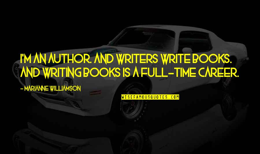Writers And Writing Quotes By Marianne Williamson: I'm an author. And writers write books. And