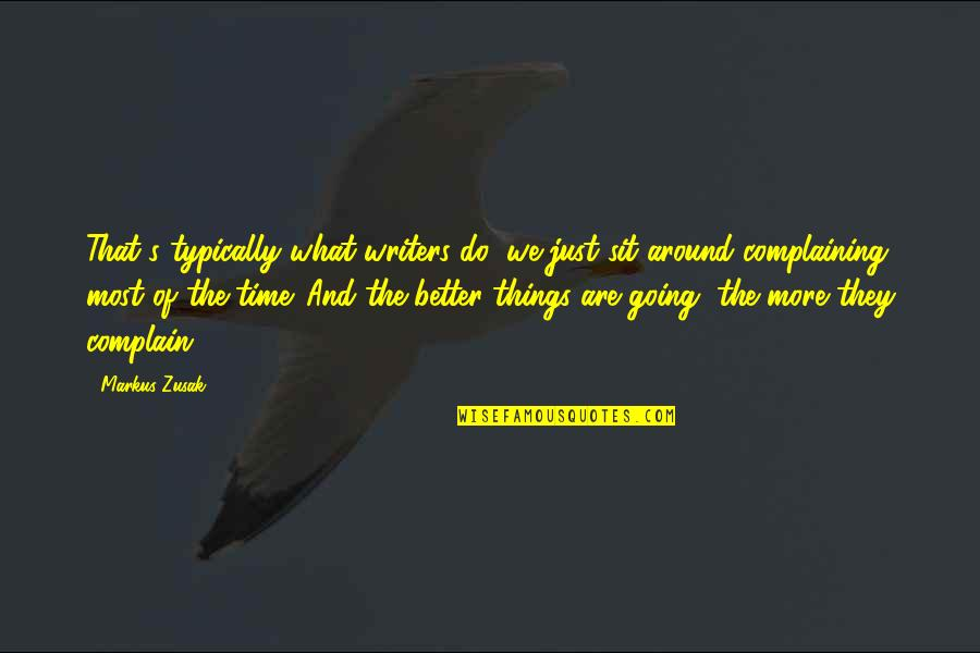 Writers And Writing Quotes By Markus Zusak: That's typically what writers do; we just sit