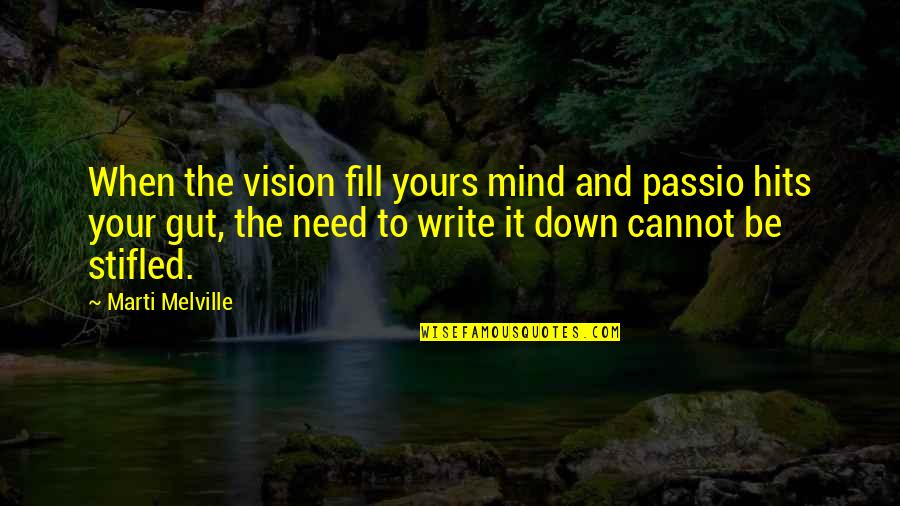 Writers And Writing Quotes By Marti Melville: When the vision fill yours mind and passio