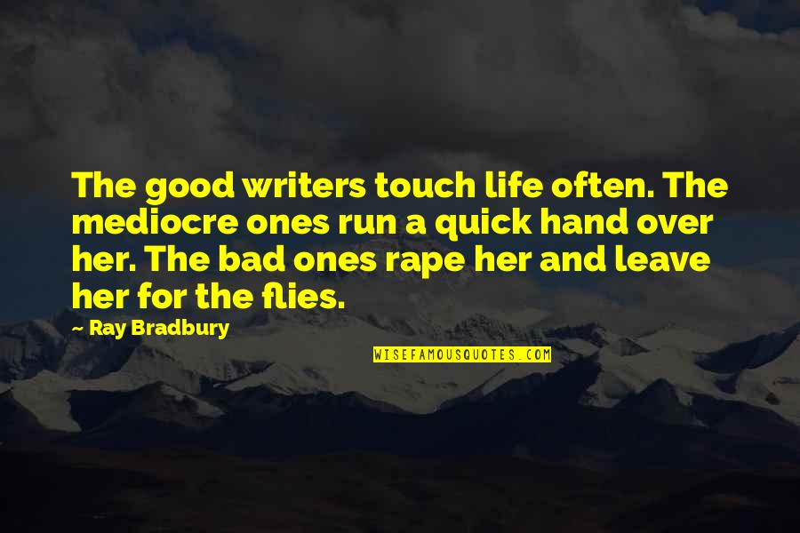 Writers And Writing Quotes By Ray Bradbury: The good writers touch life often. The mediocre