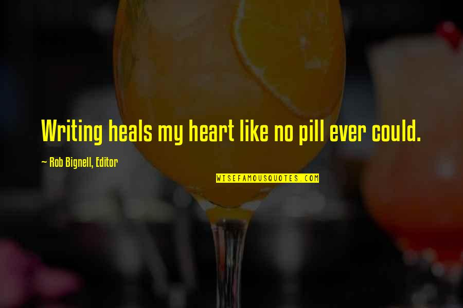 Writers And Writing Quotes By Rob Bignell, Editor: Writing heals my heart like no pill ever
