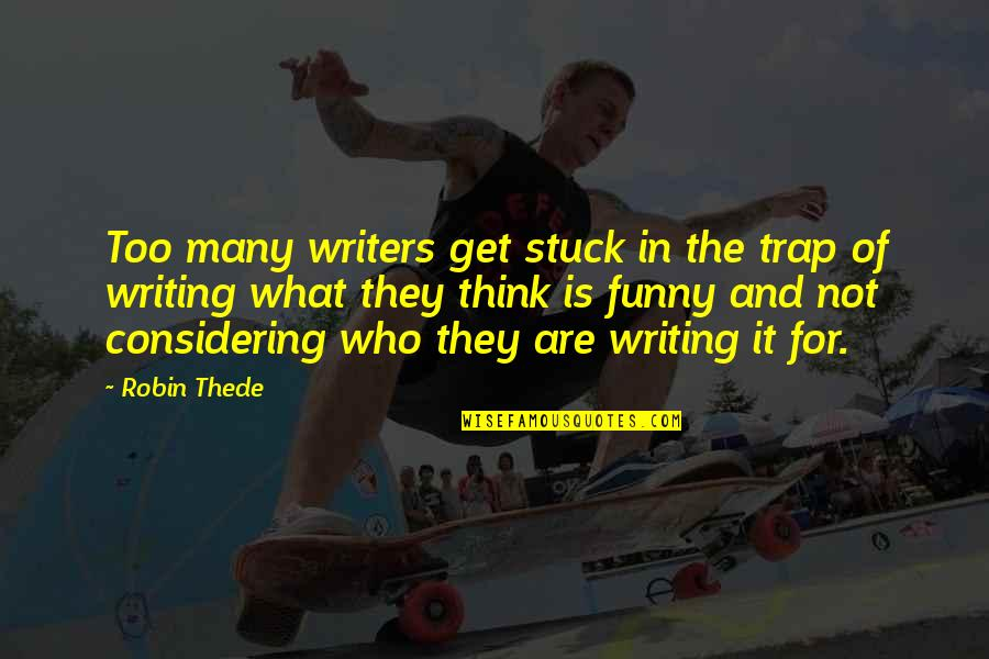Writers And Writing Quotes By Robin Thede: Too many writers get stuck in the trap
