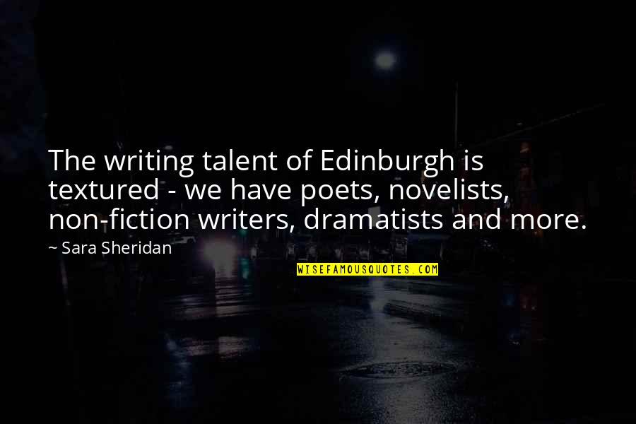 Writers And Writing Quotes By Sara Sheridan: The writing talent of Edinburgh is textured -